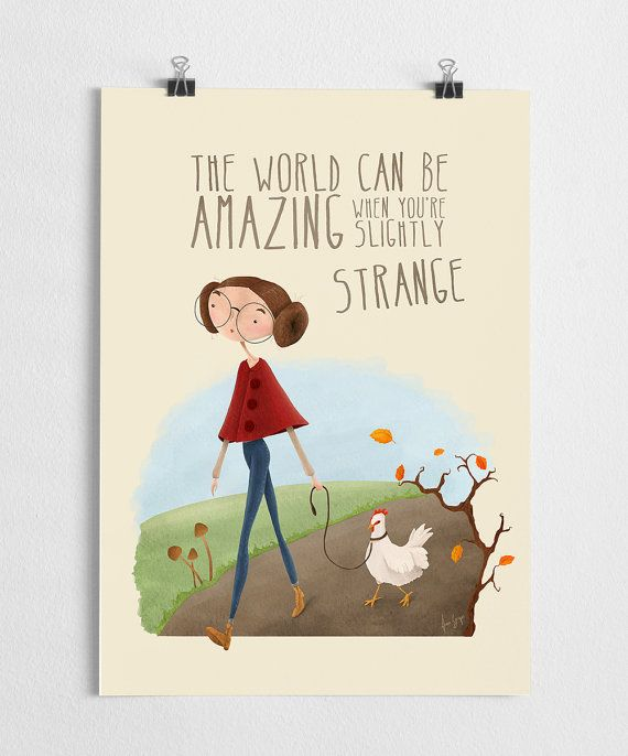 Quirky illustration of a girl and a hen with the quote: the world can be amazing when youre slightly strange. High quality print made on 250g fine
