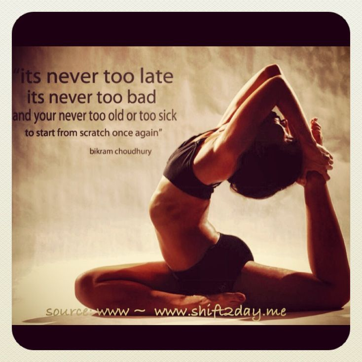 """It's never too late, it's never too bad, and you're never too old or too sick to start from scratch once again.""  ~ Bikram Choudhury   #yoga #healthyliving #gethealthy    ^ Look great, feel fabulous & great for your health  ^ Start the shift today ~ and feel great!  :)  www.shift2day.me"