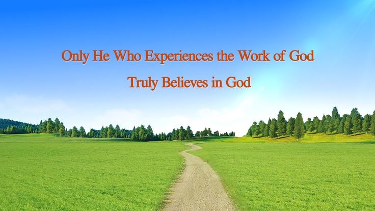 "Almighty God's Word ""Only He Who Experiences the Work of God Truly Belie..."