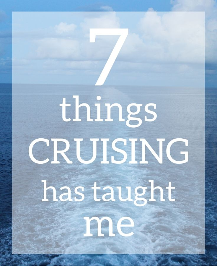 Things cruising has taught me vacation cruise cruiseship travel