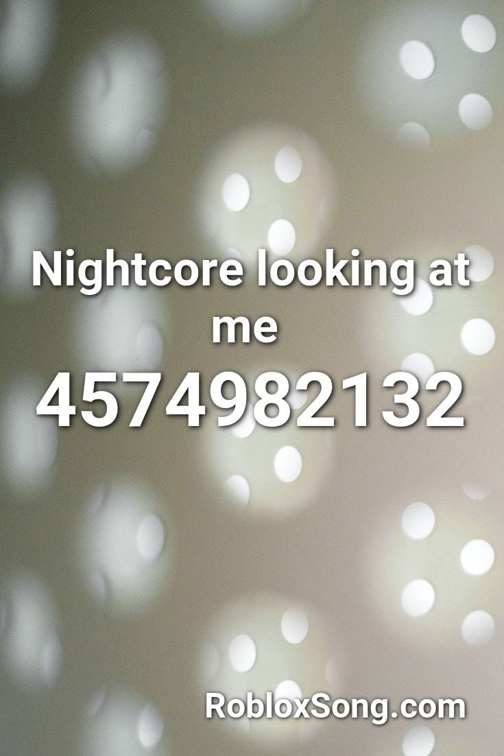 Nightcore Looking At Me Roblox Id Roblox Music Codes Nightcore Roblox Songs