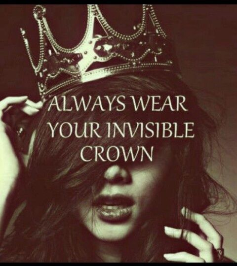 Always Wear Your Invisible Crown life quotes quotes quote inspiring quotes