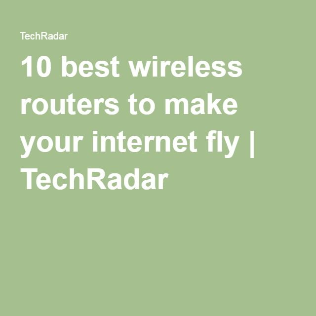 10 best wireless routers to make your internet fly | TechRadar