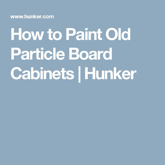 How to Paint Old Particle Board Cabinets | Hunker