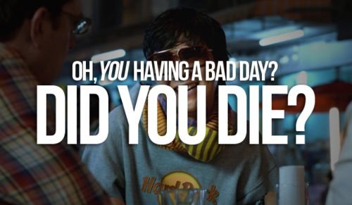 Hahahaha I know this from the hangover but this is what I tell my kids when they're throwing a fit lol