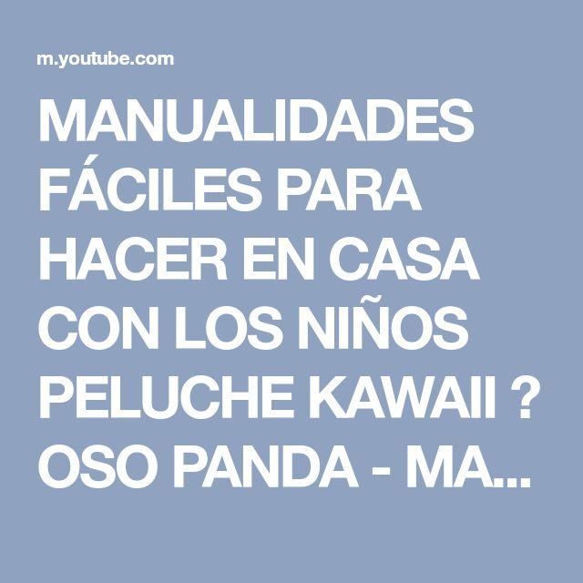 MANUALIDADES FÁCILES PARA HACER EN CASA CON LOS NIÑOS PELUCHE KAWAII ♥ OSO PANDA - MANUALIDADES - YouTube