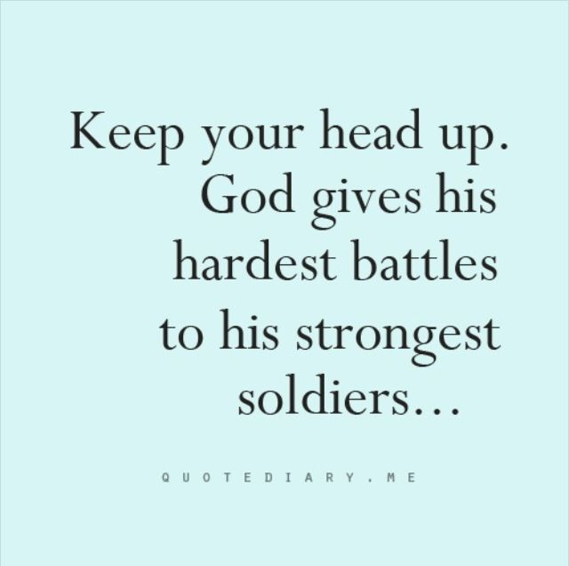 God Keep Me Strong Quotes: Keep Your Head Up God Gives His Hardest Battles To His