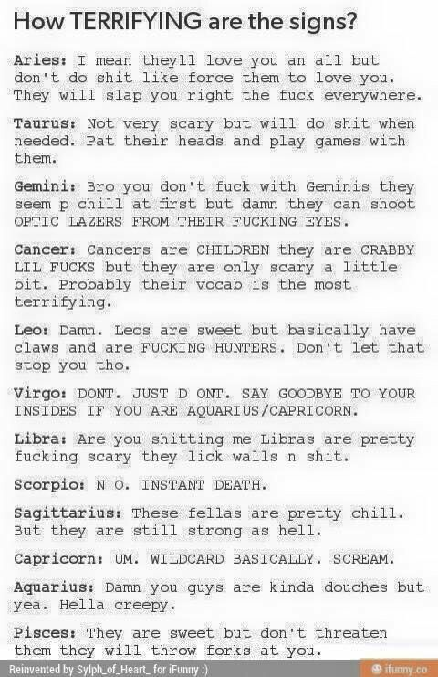 Man    I'm scared of Virgos, Scropios, and Capricorns! Wait a minute