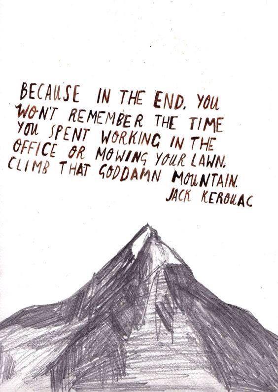 Climb that goddamn mountain