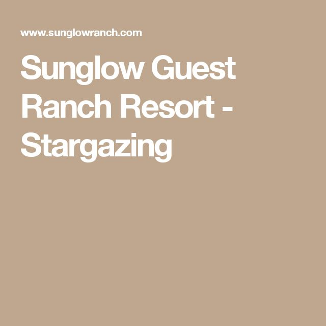 Sunglow Guest Ranch Resort - Stargazing