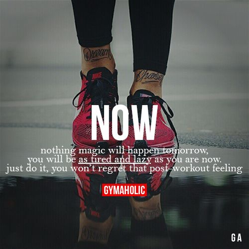Now Nothing magic will happen tomorrow, you will be as tired and lazy as you are now. Just do it, you won't regret that post-workout feeling. More motivation -> http://www.gymaholic.co #fit #fitness #fitblr #fitspo #motivation #gym #gymaholic #workouts #nutrition #supplements #muscles #healthy