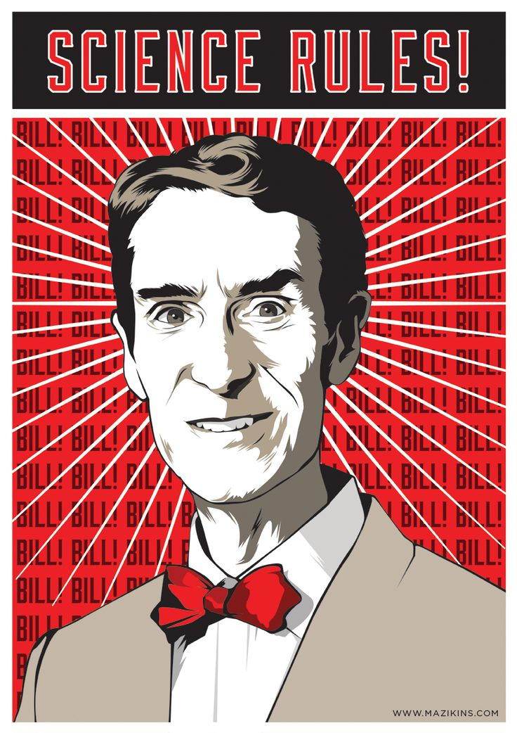 Bill Nye      A propaganda poster for Bill Nye, the man who taught me most of what I learned about science in elementary school. And middle school. And high school.       ALL HAIL OUR GLORIOUS LEADER!!!    BILL! BILL! BILL! BILL!