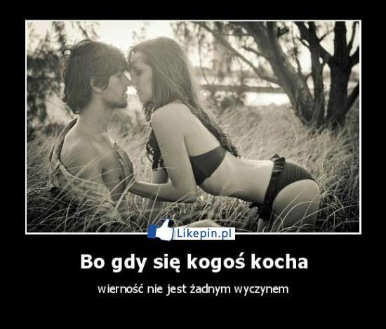 Bo gdy sie kogos kocha wiernosc nie jest zadnym wyczynem | LikePin.pl - oglądaj, przypinaj, dziel się