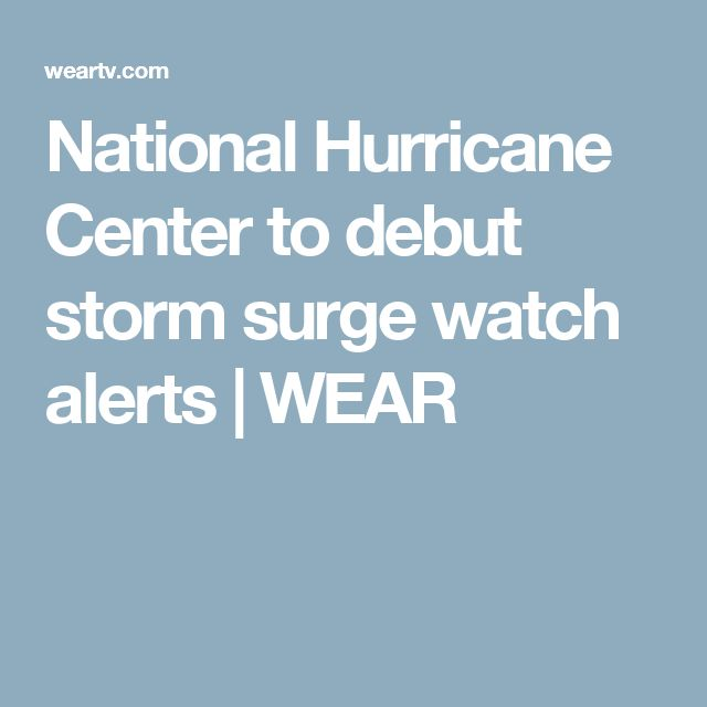 National Hurricane Center to debut storm surge watch alerts | WEAR
