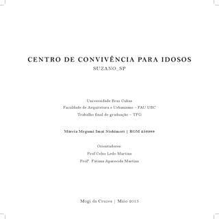 Tfg centro de convivência para idosos  Trabalho Final de Graduação do curso de Arquitetura e Urbanismo da Universidade Braz Cubas - SP. Jul/2015