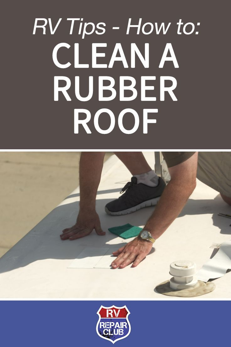 How To Clean A Rubber Roof Condition It Rv Roof Repair Rv Cleaning Rv Camping Tips