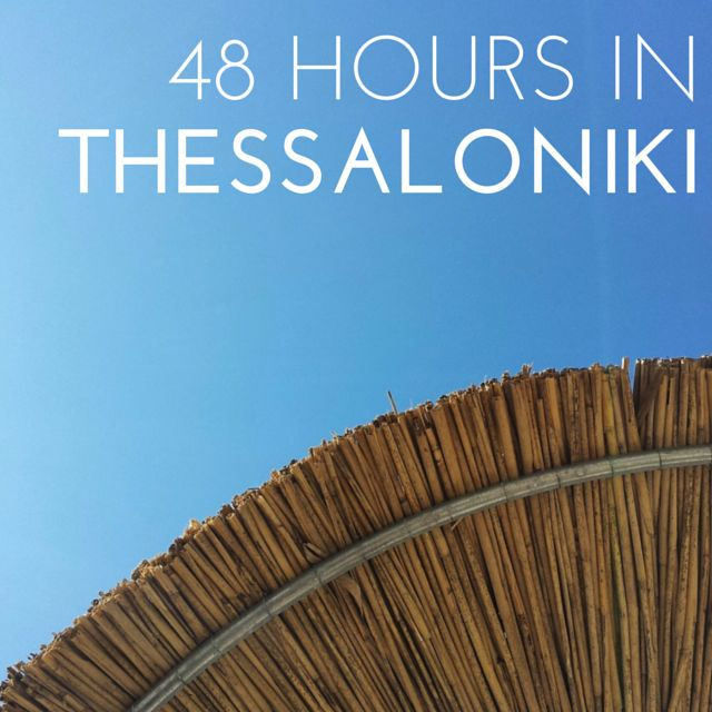 48 Hours in Thessaloniki - City Break Guide