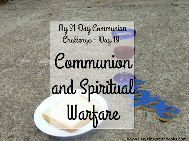 Communion and Spiritual Warfare - Day 19