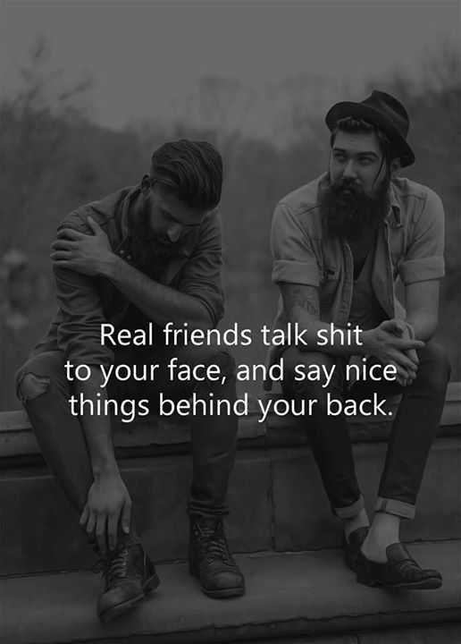 Real friends talk shit to your face and say nice things behind your back. – #dev… – Sprüche