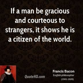 If only everyone were as wise as our beloved FRANCIS! Bacon Quotes