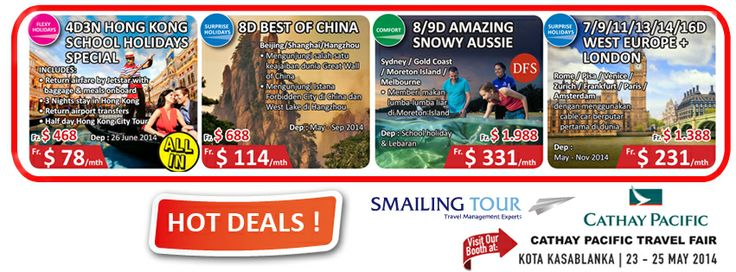 Visit our Booth at Cathay Pacific Airways Travel Fair starts Today until 25 May 2014 at Kota Kasablanka Main Atrium  And Get HOT DEALS! * 4D3N Hong Kong School Holidays Special * 8D Best of China * 8/9D Amazing Snowy Aussie  * 7/9/11/13/14/16D West Europe + London