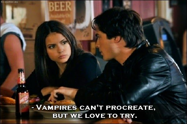 TV Quotes: The Vampire Diaries - Quote - Vampires can't procreate, but we love to try