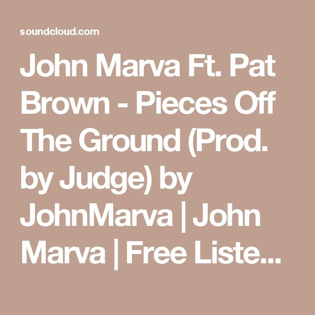 John Marva Ft. Pat Brown - Pieces Off The Ground (Prod. by Judge) by JohnMarva | John Marva | Free Listening on SoundCloud