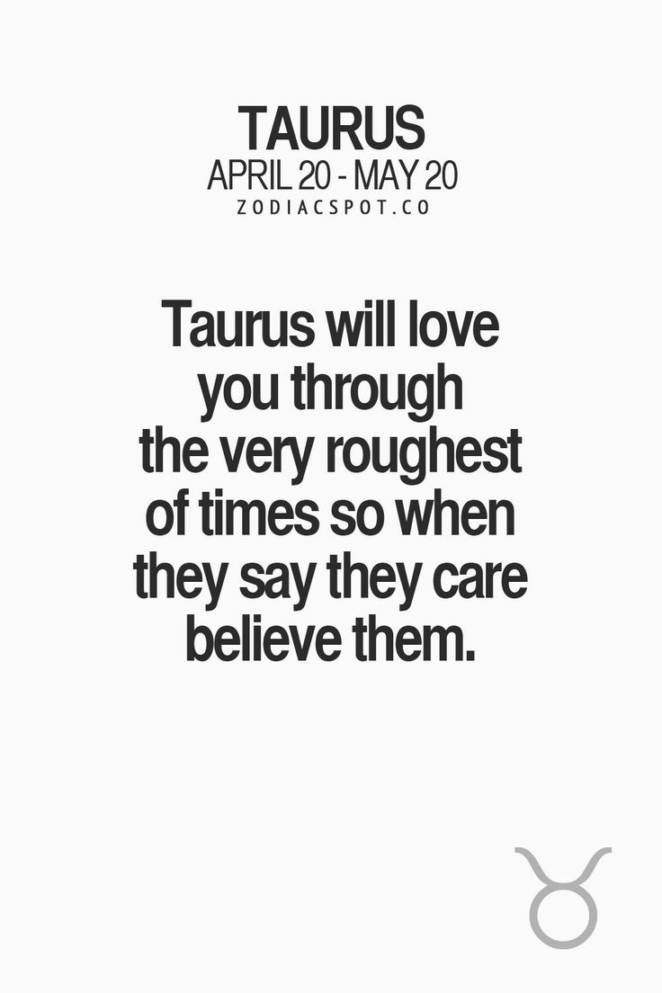 Taurus will fight for the ones they love to the death