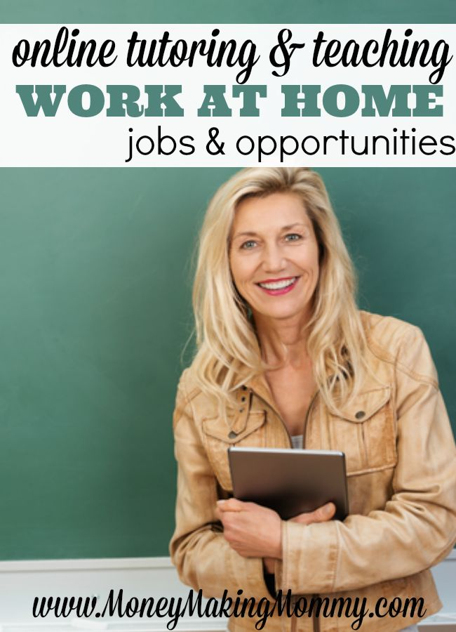 Work at home helping others learn. Online tutoring and teaching is becoming more and more popular and many companies are hiring and allow you to work from home. Everything from math to conversational English. Here's a great list at MoneyMakingMommy.com of companies that hire.