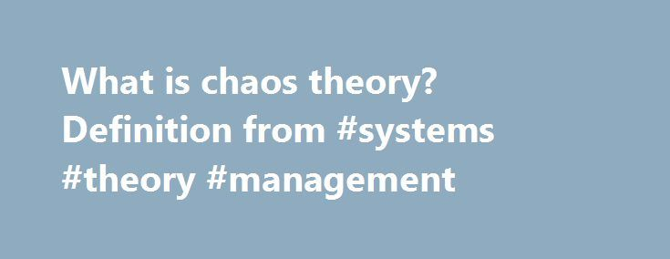 What is chaos theory? Definition from #systems #theory #management http://lesotho.remmont.com/what-is-chaos-theory-definition-from-systems-theory-management/  # chaos theory Chaos theory is an area of deterministic dynamics proposing that seemingly random events can result from normal equations because of the complexity of the systems involved. In IT (information technology), chaos theory has applications in many areas including networking, big data analytics. fuzzy logic. business…
