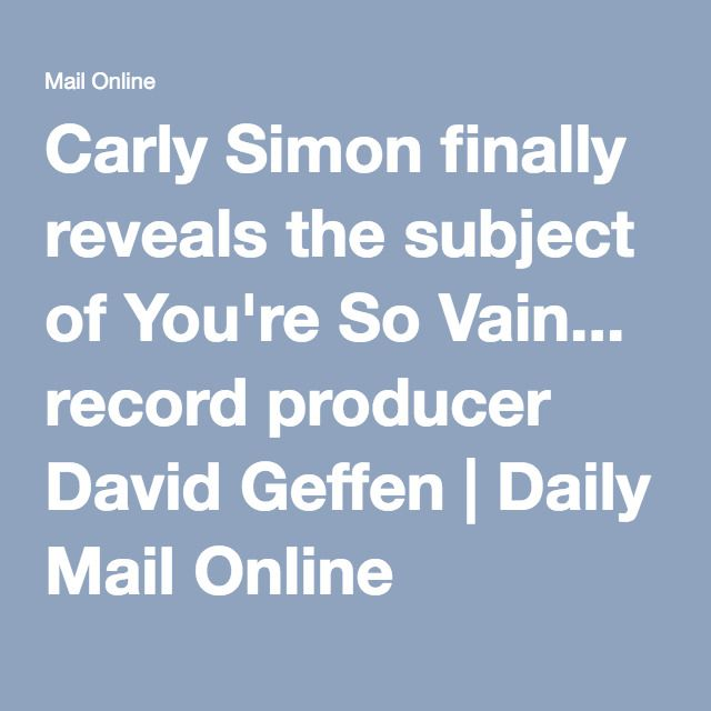 Carly Simon finally reveals the subject of You're So Vain... record producer David Geffen | Daily Mail Online