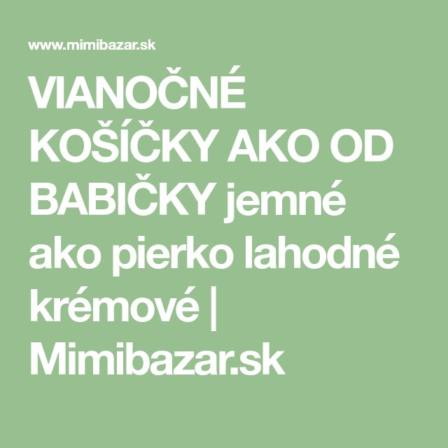 VIANOČNÉ KOŠÍČKY AKO OD BABIČKY jemné ako pierko lahodné krémové   Mimibazar.sk