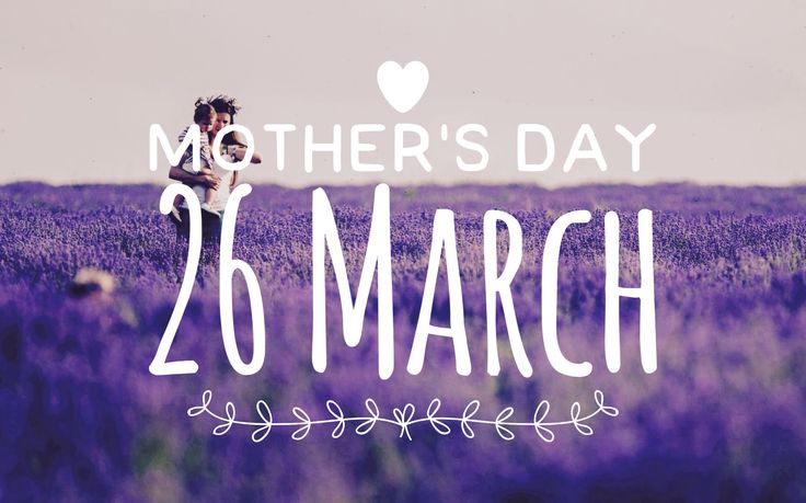 Mother's Day - 26 March