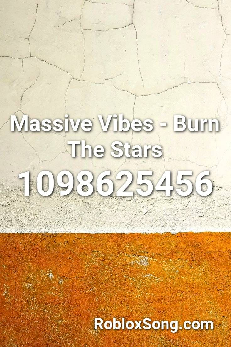Massive Vibes Burn The Stars Roblox Id Roblox Music Codes In 2020 Roblox Bane Quotes Vibes