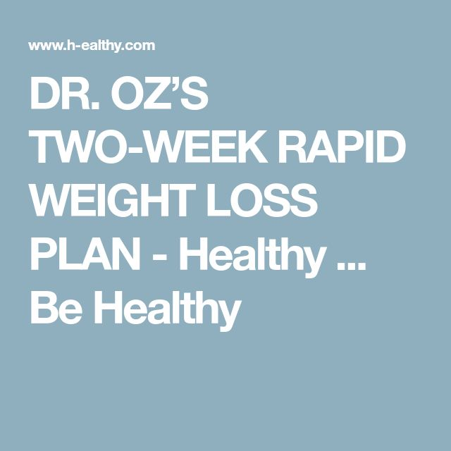 DR. OZ'S TWO-WEEK RAPID WEIGHT LOSS PLAN - Healthy ... Be Healthy