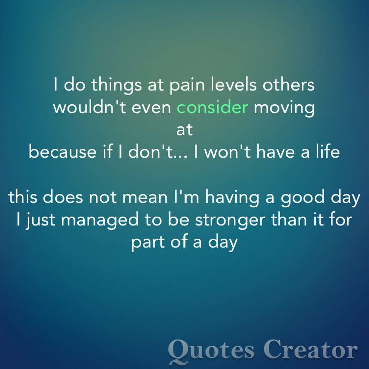 This is so true. I do so much in pain..