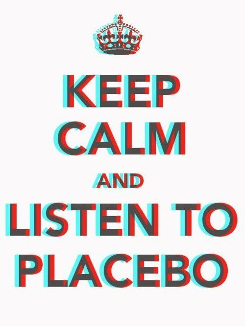 Keep Calm — Keep calm and listen to Placebo | We Heart It