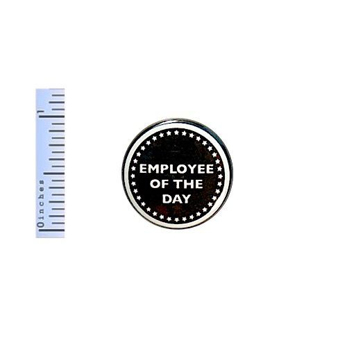 Funny Work Button Employee Of The Day Award Random Workplace Humor Joke Pin 1""