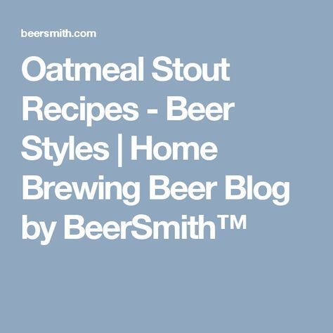 Oatmeal Stout Recipes - Beer Styles | Home Brewing Beer Blog by BeerSmith™