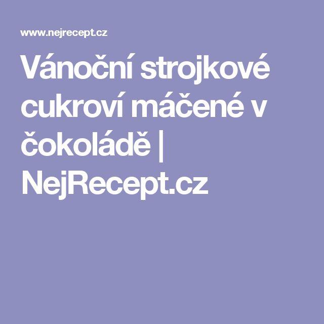 Vánoční strojkové cukroví máčené v čokoládě | NejRecept.cz