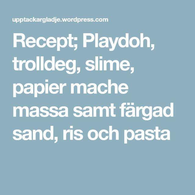 Recept; Playdoh, trolldeg, slime, papier mache massa samt färgad sand, ris och pasta