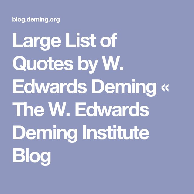 Large List of Quotes by W. Edwards Deming « The W. Edwards Deming Institute Blog