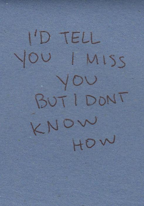 I'd tell you I miss you but I don't know how on http://sayingimages.com