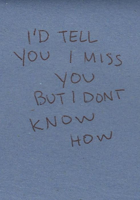I say it out loud. I say it in my head. But you're not here, and I don't know if you can hear me.