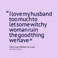 Love him too much to let some manipulative women get in the way...their actions towards me will never change my feelings for him.