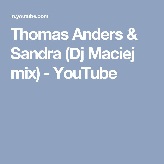 Thomas Anders & Sandra (Dj Maciej mix) - YouTube