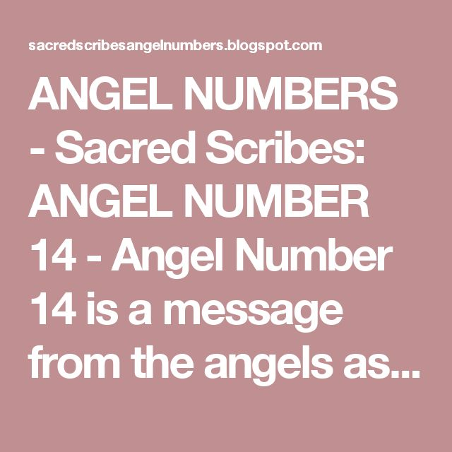 ANGEL NUMBERS  -  Sacred Scribes: ANGEL NUMBER 14 - Angel Number 14 is a message from the angels asking that you keep your focus, positive affirmations and intentions on manifesting your goals and aspirations.