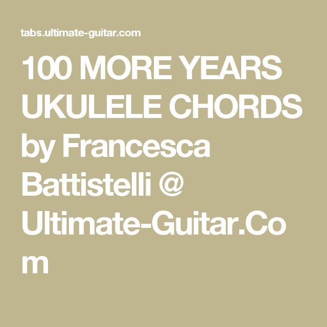 100 More Years Ukulele Chords By Francesca Battistelli Ultimate