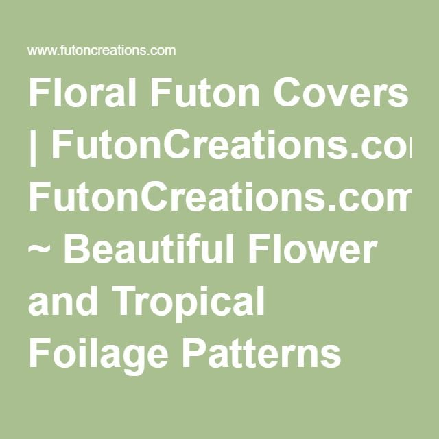 Floral Futon Covers | FutonCreations.com ~ Beautiful Flower and Tropical Foilage Patterns