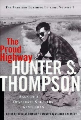 Hunter S. Thompson, The Proud Highway:  The Fear and Loathing Letters Volume 1--'Saga of a Desperate Southern Gentleman'